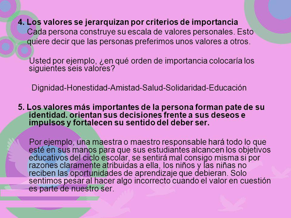 4. Los valores se jerarquizan por criterios de importancia Cada persona construye su escala de valores personales. Esto quiere decir que las personas