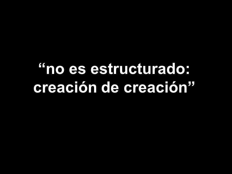 no es estructurado: creación de creación