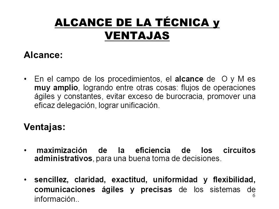 6 ALCANCE DE LA TÉCNICA y VENTAJAS Alcance: En el campo de los procedimientos, el alcance de O y M es muy amplio, logrando entre otras cosas: flujos d