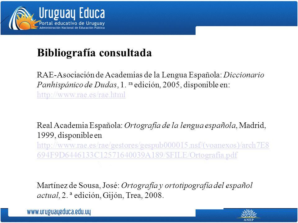 Bibliografía consultada RAE-Asociación de Academias de la Lengua Española: Diccionario Panhispánico de Dudas, 1.