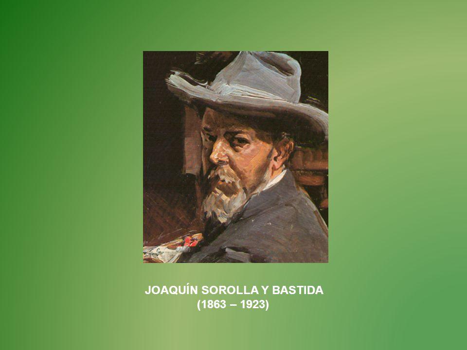 JOAQUÍN SOROLLA Y BASTIDA (1863 – 1923)