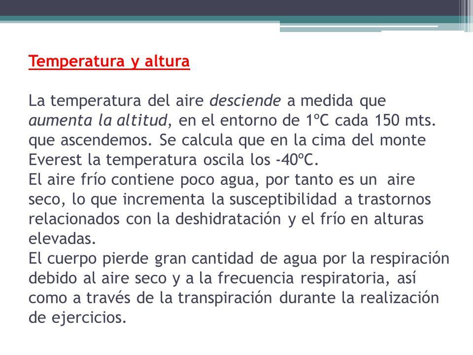 Temperatura y altura La temperatura del aire desciende a medida que aumenta la altitud, en el entorno de 1ºC cada 150 mts. que ascendemos. Se calcula