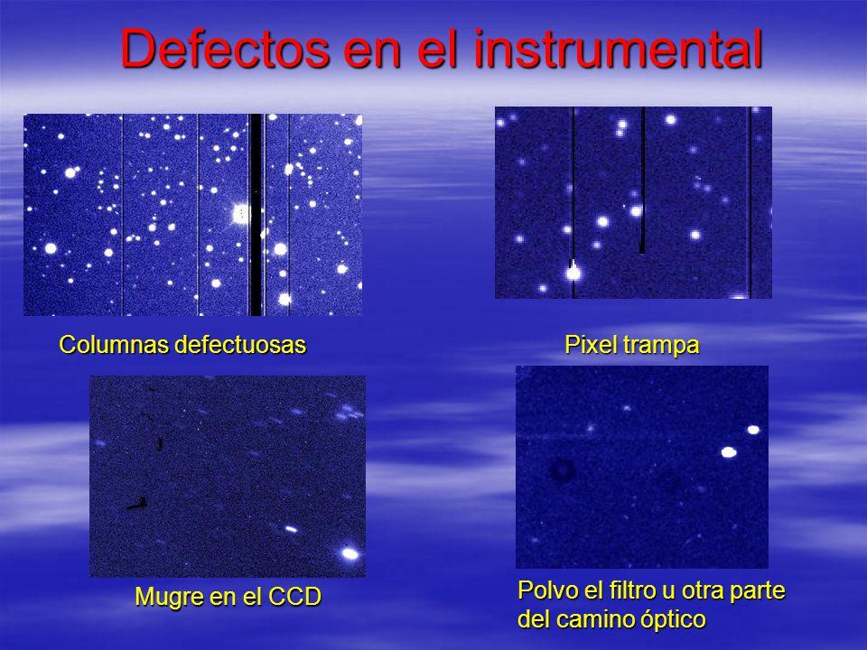 Defectos en el instrumental Columnas defectuosas Pixel trampa Mugre en el CCD Polvo el filtro u otra parte del camino óptico