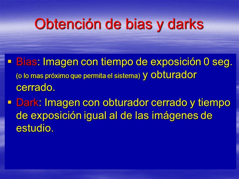 Obtención de bias y darks Bias: Imagen con tiempo de exposición 0 seg. (o lo mas próximo que permita el sistema) y obturador cerrado. Bias: Imagen con
