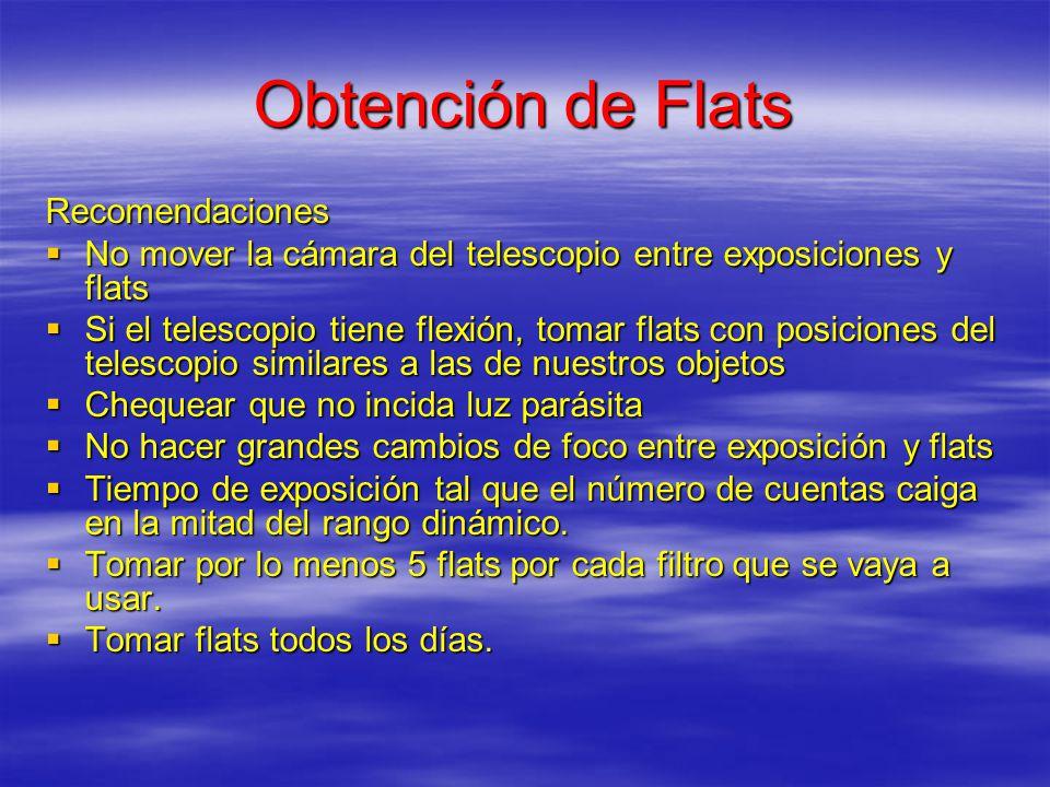 Obtención de Flats Recomendaciones No mover la cámara del telescopio entre exposiciones y flats No mover la cámara del telescopio entre exposiciones y