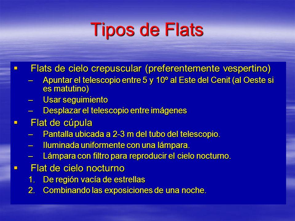 Tipos de Flats Flats de cielo crepuscular (preferentemente vespertino) Flats de cielo crepuscular (preferentemente vespertino) –Apuntar el telescopio