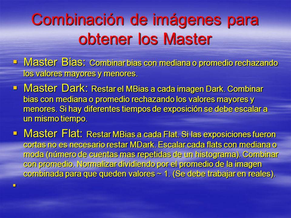 Combinación de imágenes para obtener los Master Master Bias: Combinar bias con mediana o promedio rechazando los valores mayores y menores. Master Bia