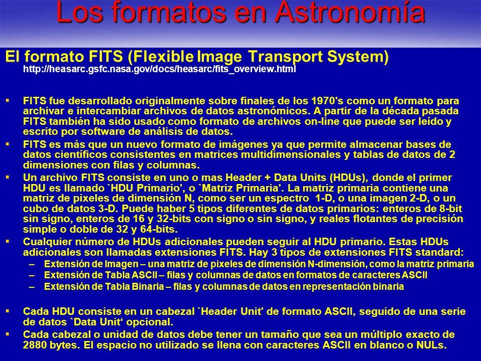Los formatos en Astronomía El formato FITS (Flexible Image Transport System) http://heasarc.gsfc.nasa.gov/docs/heasarc/fits_overview.html FITS fue des