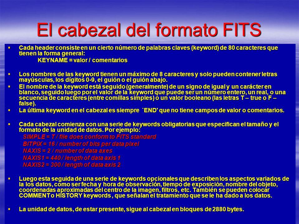 El cabezal del formato FITS Cada header consiste en un cierto número de palabras claves (keyword) de 80 caracteres que tienen la forma general: Cada h
