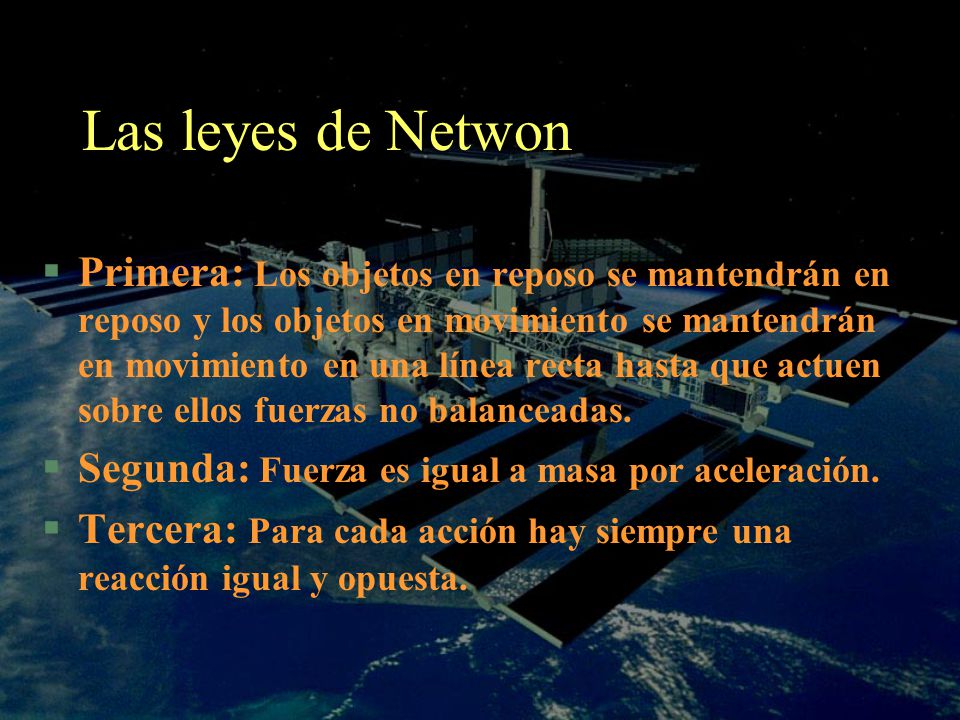 Las leyes de Netwon §Primera: Los objetos en reposo se mantendrán en reposo y los objetos en movimiento se mantendrán en movimiento en una línea recta