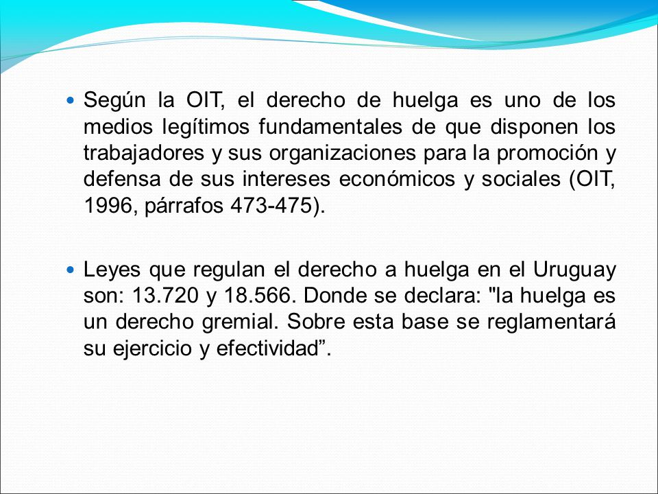 Según la OIT, el derecho de huelga es uno de los medios legítimos fundamentales de que disponen los trabajadores y sus organizaciones para la promoció