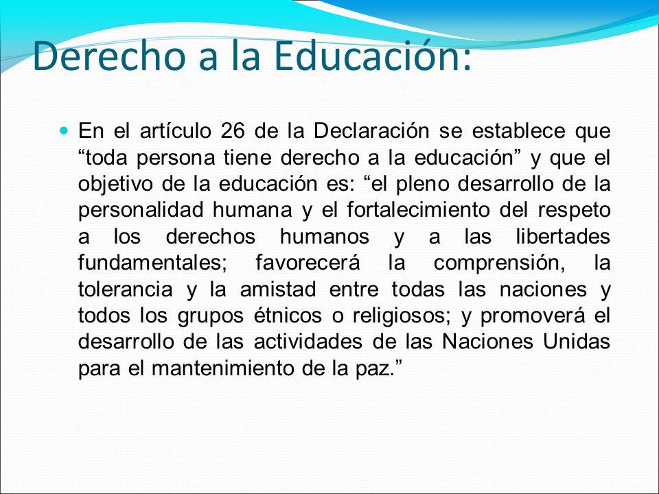 Derecho a la Educación: En el artículo 26 de la Declaración se establece que toda persona tiene derecho a la educación y que el objetivo de la educaci