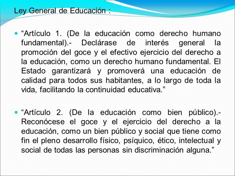 Ley General de Educación : Artículo 1. (De la educación como derecho humano fundamental).- Declárase de interés general la promoción del goce y el efe