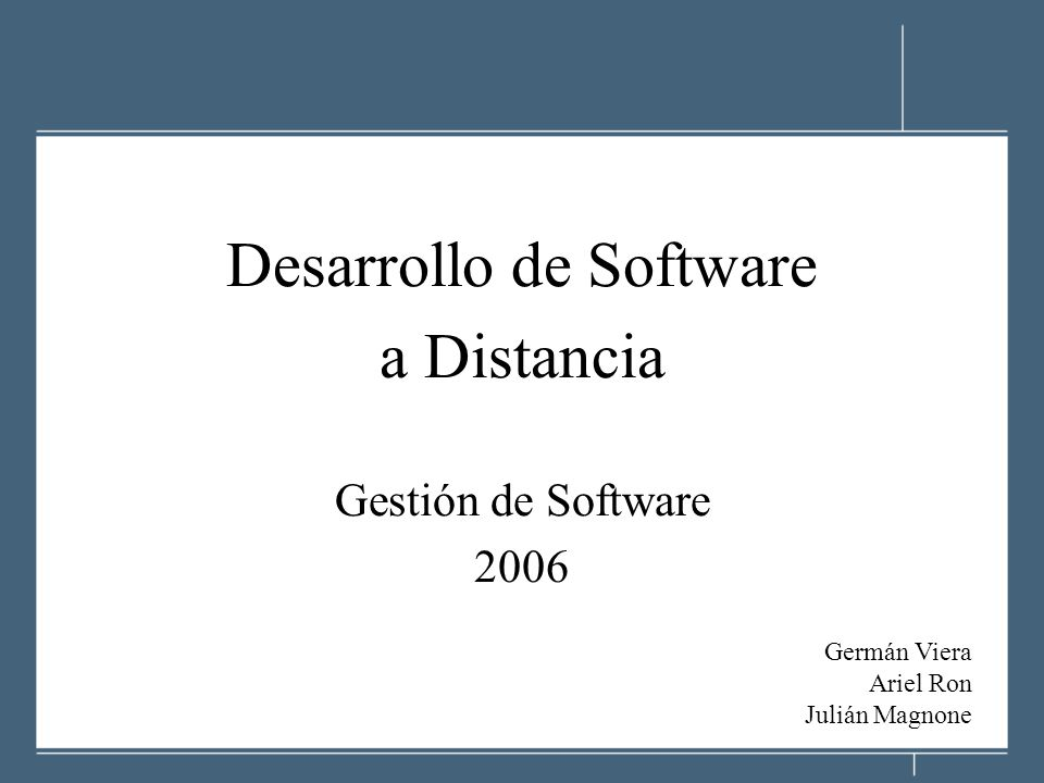 Desarrollo de Software a Distancia Gestión de Software 2006 Germán Viera Ariel Ron Julián Magnone