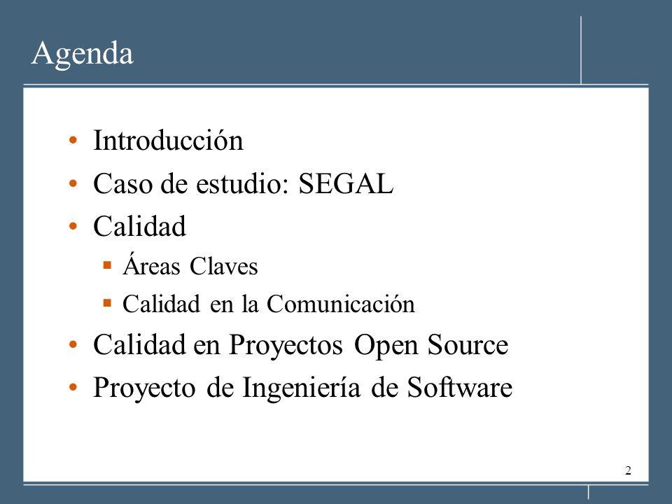2 Introducción Caso de estudio: SEGAL Calidad Áreas Claves Calidad en la Comunicación Calidad en Proyectos Open Source Proyecto de Ingeniería de Softw
