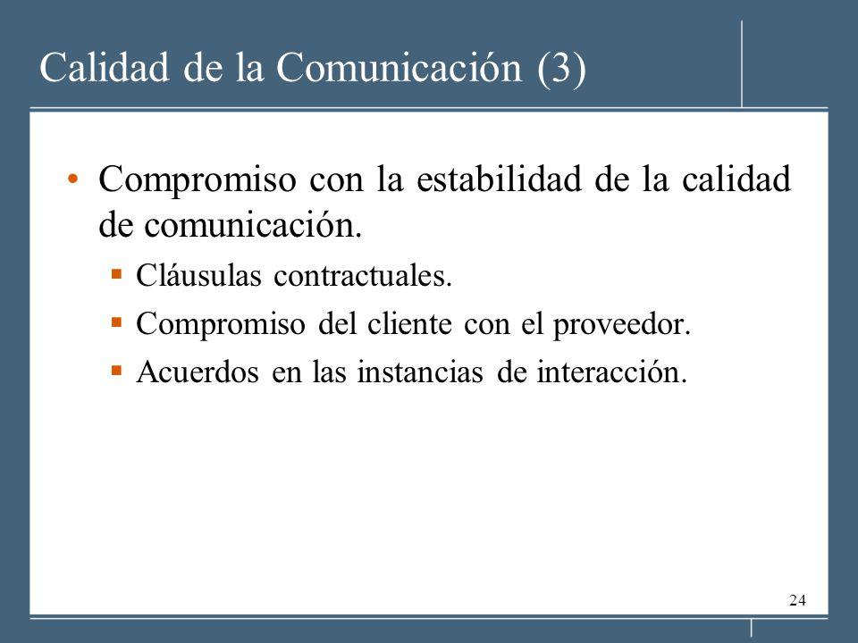 24 Calidad de la Comunicación (3) Compromiso con la estabilidad de la calidad de comunicación. Cláusulas contractuales. Compromiso del cliente con el
