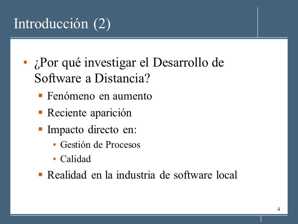 4 Introducción (2) ¿Por qué investigar el Desarrollo de Software a Distancia? Fenómeno en aumento Reciente aparición Impacto directo en: Gestión de Pr