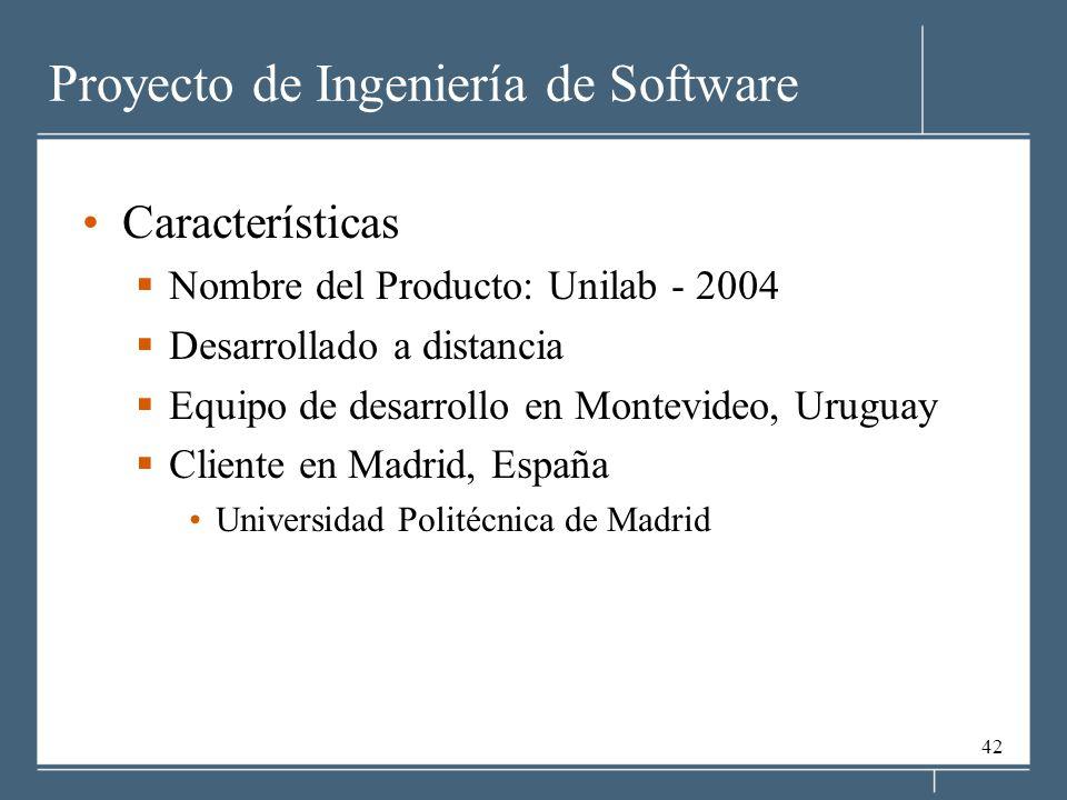 42 Proyecto de Ingeniería de Software Características Nombre del Producto: Unilab - 2004 Desarrollado a distancia Equipo de desarrollo en Montevideo, Uruguay Cliente en Madrid, España Universidad Politécnica de Madrid