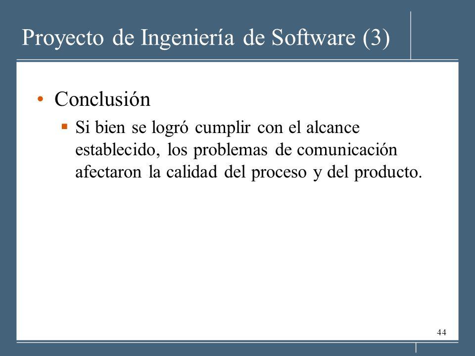 44 Proyecto de Ingeniería de Software (3) Conclusión Si bien se logró cumplir con el alcance establecido, los problemas de comunicación afectaron la calidad del proceso y del producto.