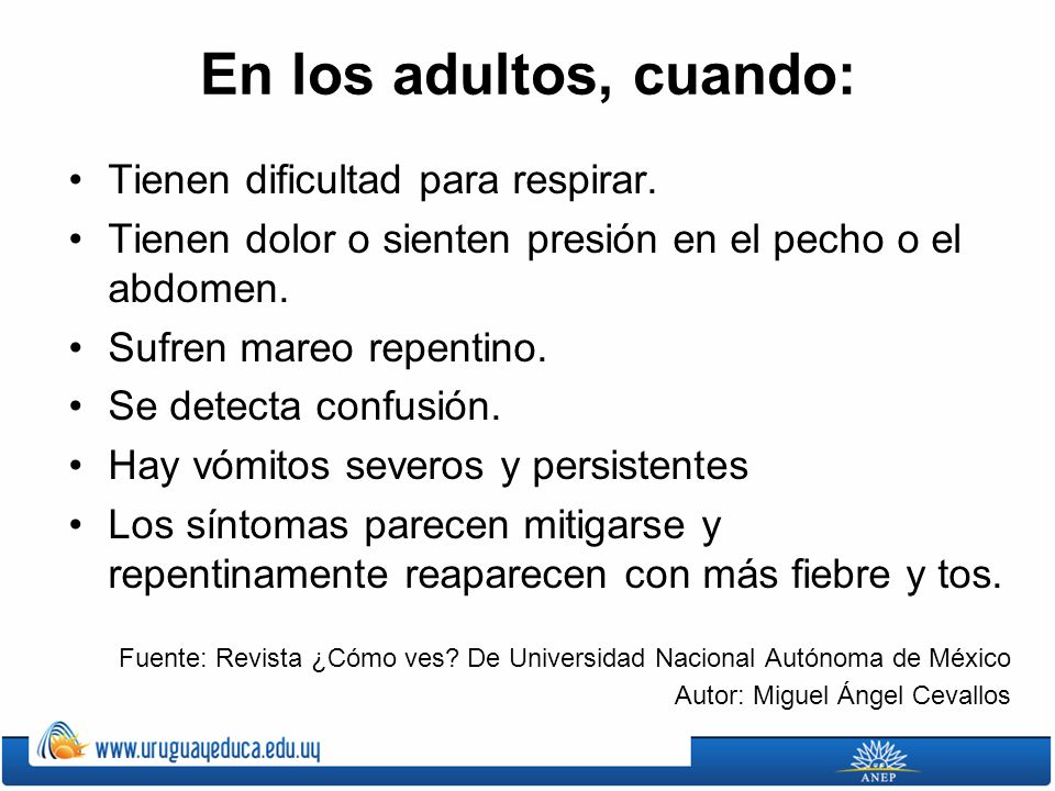 En los adultos, cuando: Tienen dificultad para respirar. Tienen dolor o sienten presión en el pecho o el abdomen. Sufren mareo repentino. Se detecta c