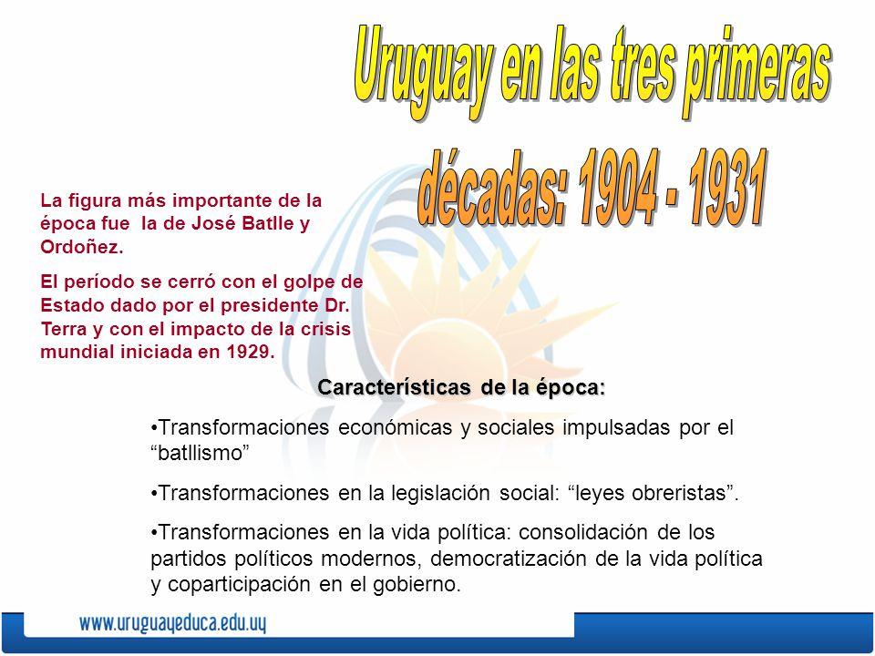 La figura más importante de la época fue la de José Batlle y Ordoñez. El período se cerró con el golpe de Estado dado por el presidente Dr. Terra y co