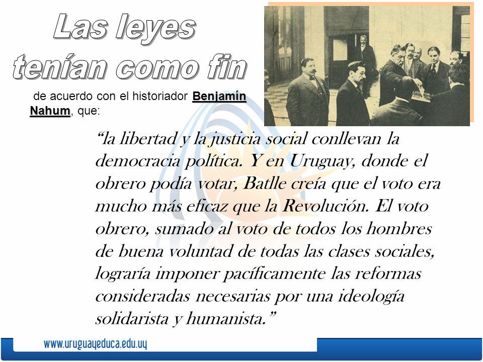 Benjamín Nahum de acuerdo con el historiador Benjamín Nahum, que: la libertad y la justicia social conllevan la democracia política. Y en Uruguay, don