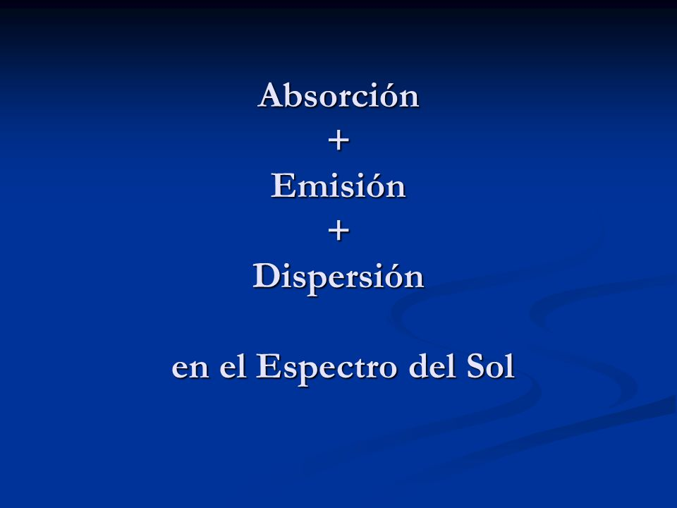Absorción + Emisión + Dispersión en el Espectro del Sol