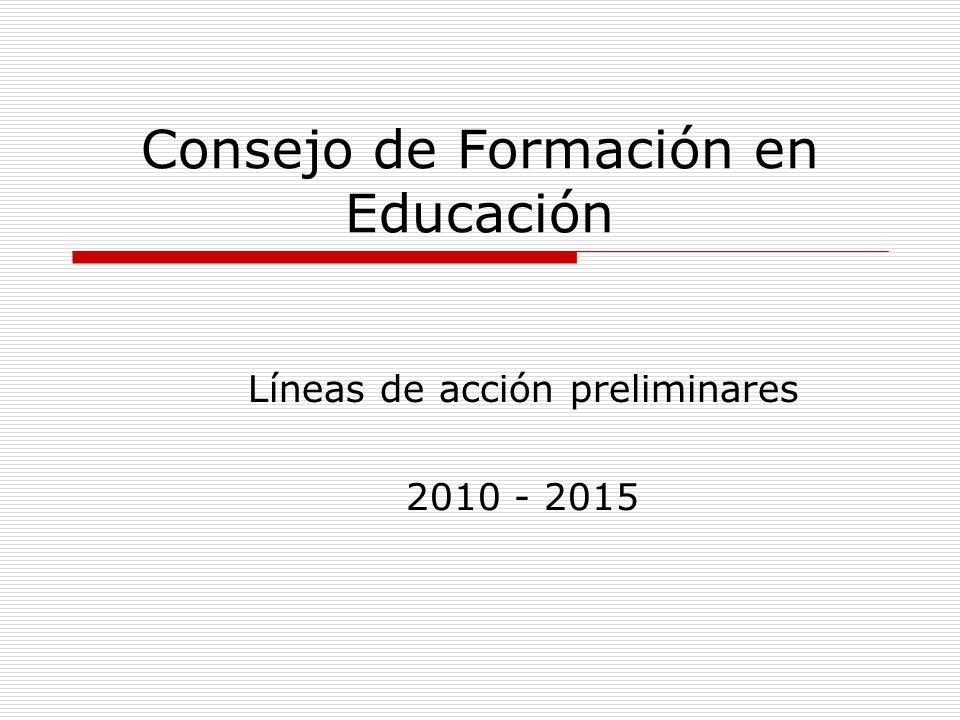 Consejo de Formación en Educación Líneas de acción preliminares 2010 - 2015