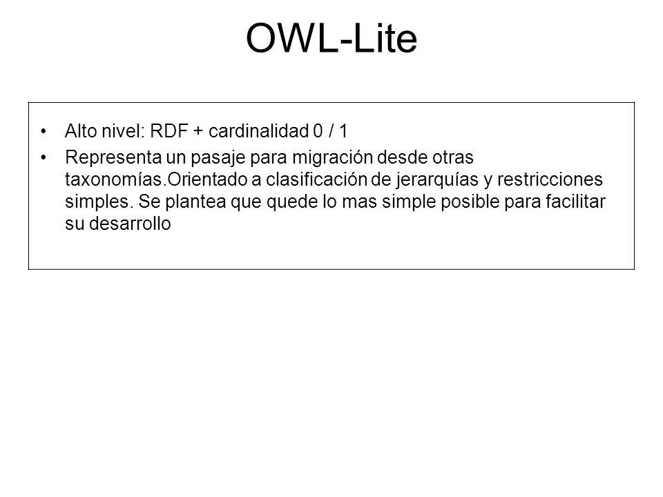 OWL-Lite Alto nivel: RDF + cardinalidad 0 / 1 Representa un pasaje para migración desde otras taxonomías.Orientado a clasificación de jerarquías y restricciones simples.