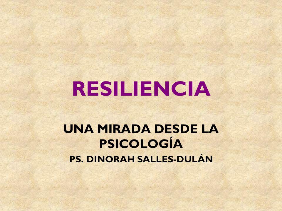 RESILIENCIA UNA MIRADA DESDE LA PSICOLOGÍA PS. DINORAH SALLES-DULÁN