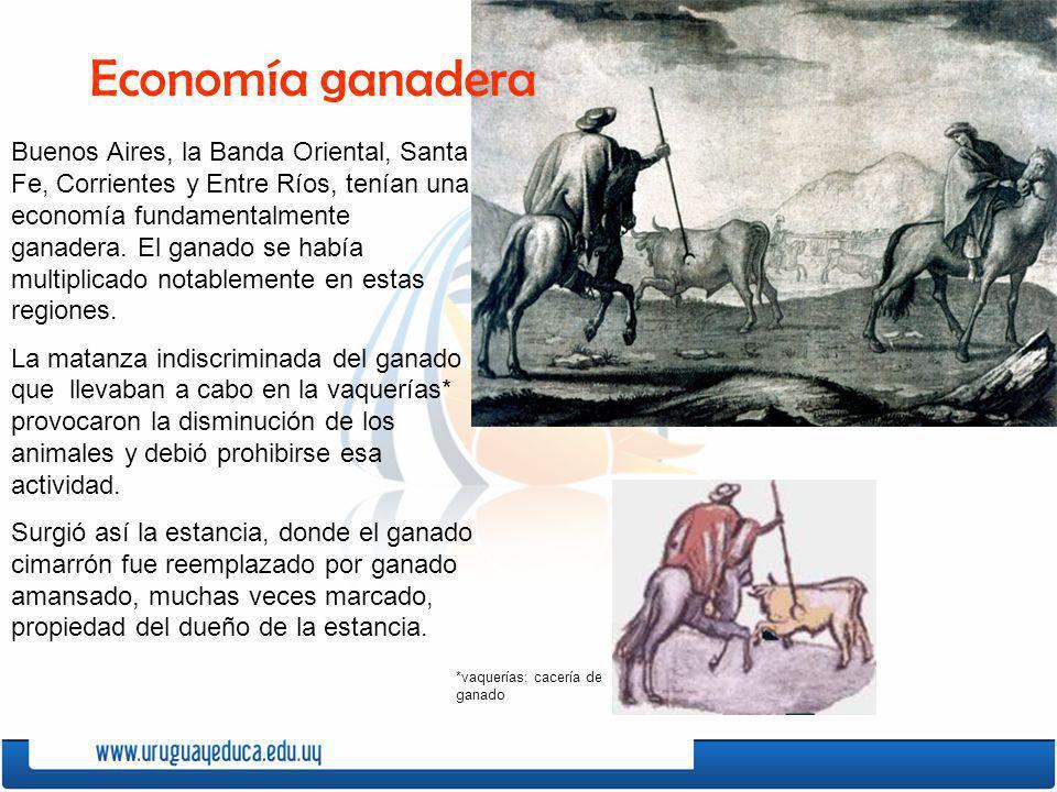 Buenos Aires, la Banda Oriental, Santa Fe, Corrientes y Entre Ríos, tenían una economía fundamentalmente ganadera. El ganado se había multiplicado not