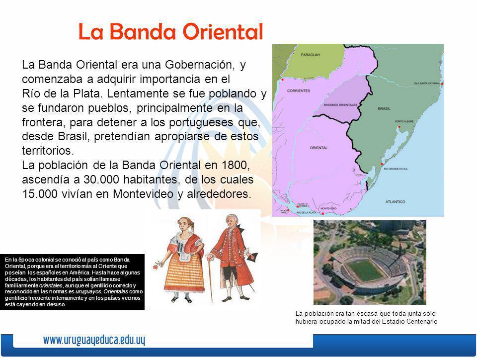 La Banda Oriental era una Gobernación, y comenzaba a adquirir importancia en el Río de la Plata. Lentamente se fue poblando y se fundaron pueblos, pri