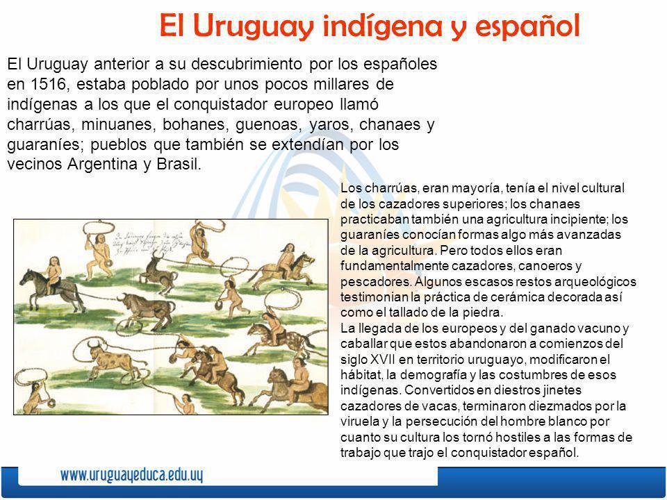El Uruguay anterior a su descubrimiento por los españoles en 1516, estaba poblado por unos pocos millares de indígenas a los que el conquistador europ