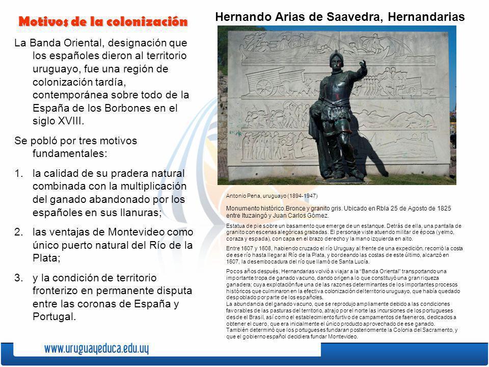 La Banda Oriental, designación que los españoles dieron al territorio uruguayo, fue una región de colonización tardía, contemporánea sobre todo de la