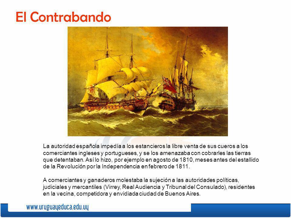 La autoridad española impedía a los estancieros la libre venta de sus cueros a los comerciantes ingleses y portugueses, y se los amenazaba con cobrarl