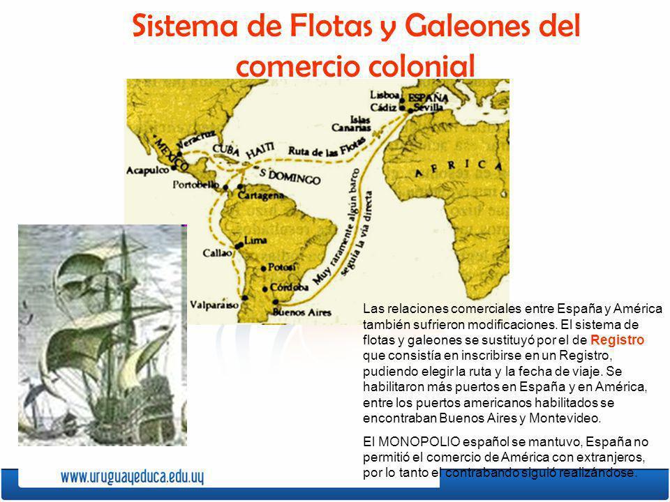 Sistema de Flotas y Galeones del comercio colonial Las relaciones comerciales entre España y América también sufrieron modificaciones. El sistema de f