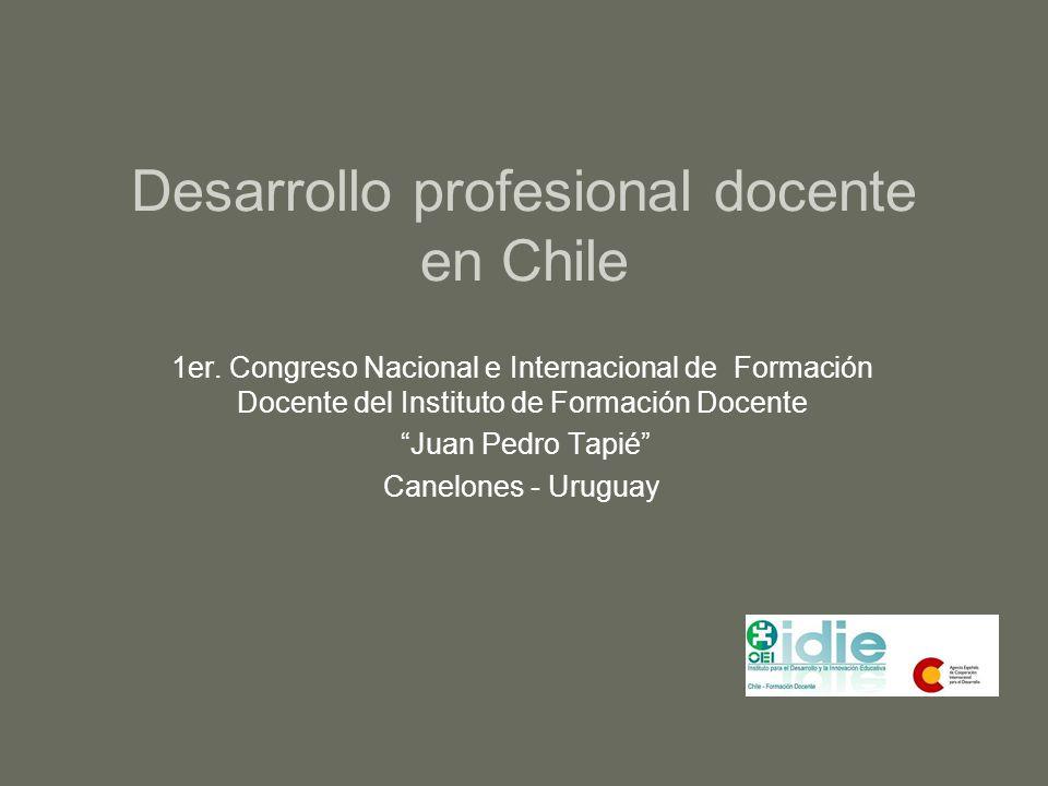 Desarrollo profesional docente en Chile 1er. Congreso Nacional e Internacional de Formación Docente del Instituto de Formación Docente Juan Pedro Tapi