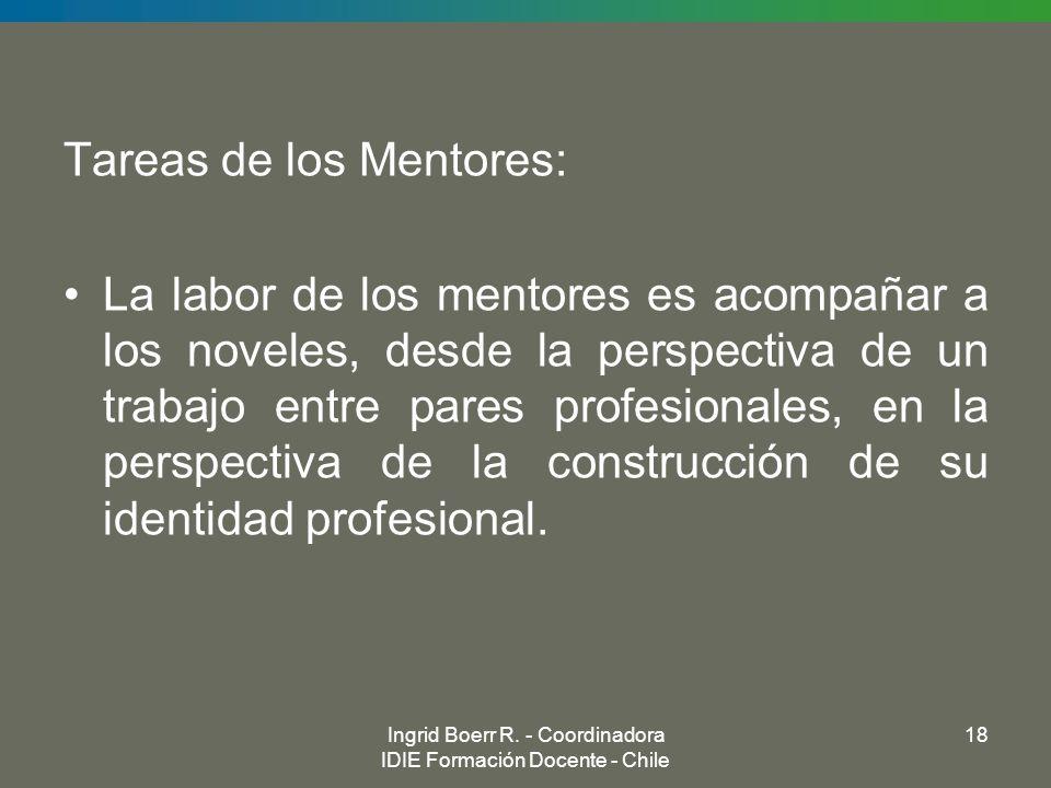 Tareas de los Mentores: La labor de los mentores es acompañar a los noveles, desde la perspectiva de un trabajo entre pares profesionales, en la persp