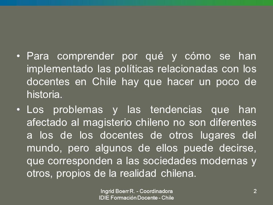 Ingrid Boerr R. - Coordinadora IDIE Formación Docente - Chile 2 Para comprender por qué y cómo se han implementado las políticas relacionadas con los