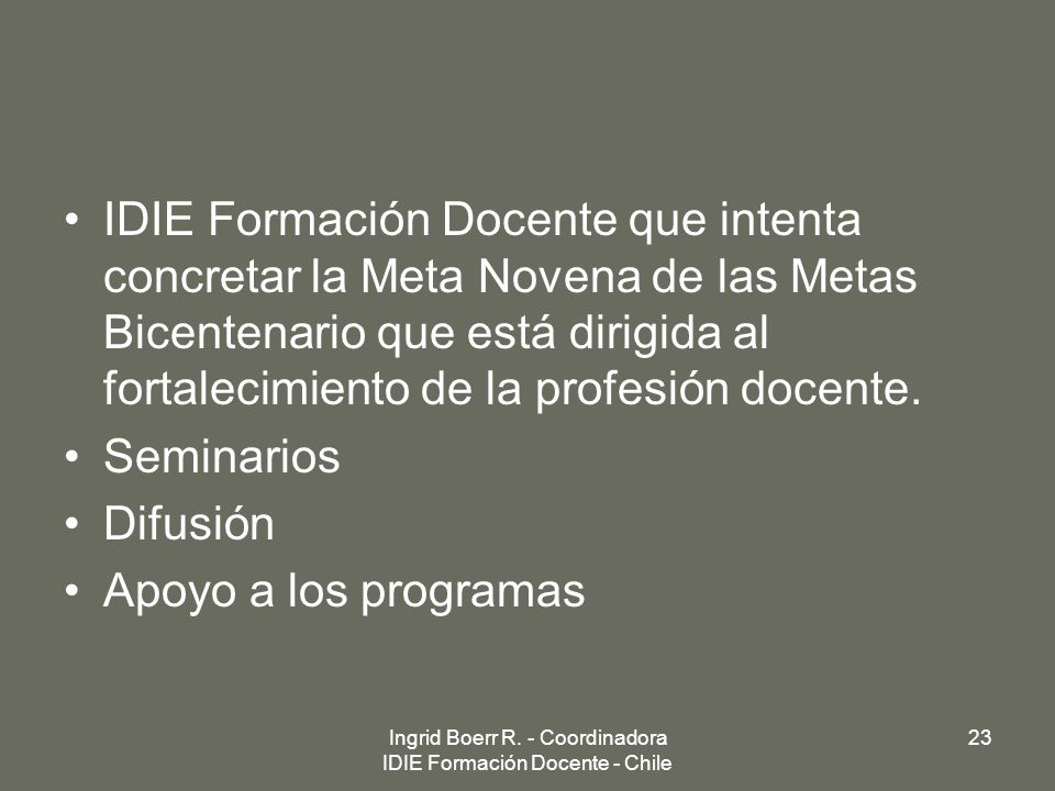 IDIE Formación Docente que intenta concretar la Meta Novena de las Metas Bicentenario que está dirigida al fortalecimiento de la profesión docente. Se