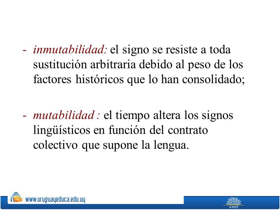 El signo lingüístico se define por dos caracteres primordiales: -arbitrariedad: no hay relación intrínseca entre los diferentes planos del signo, y no es posible que el individuo cambie el signo establecido por su grupo lingüístico.
