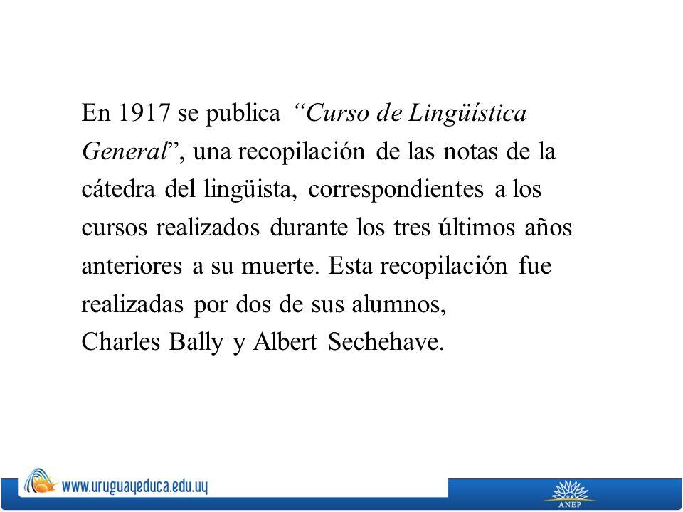 En 1917 se publica Curso de Lingüística General, una recopilación de las notas de la cátedra del lingüista, correspondientes a los cursos realizados durante los tres últimos años anteriores a su muerte.