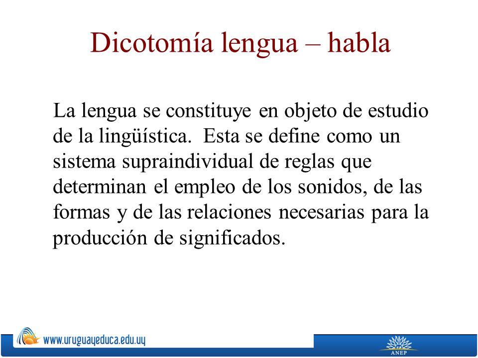 Dicotomía lengua – habla La lengua se constituye en objeto de estudio de la lingüística.