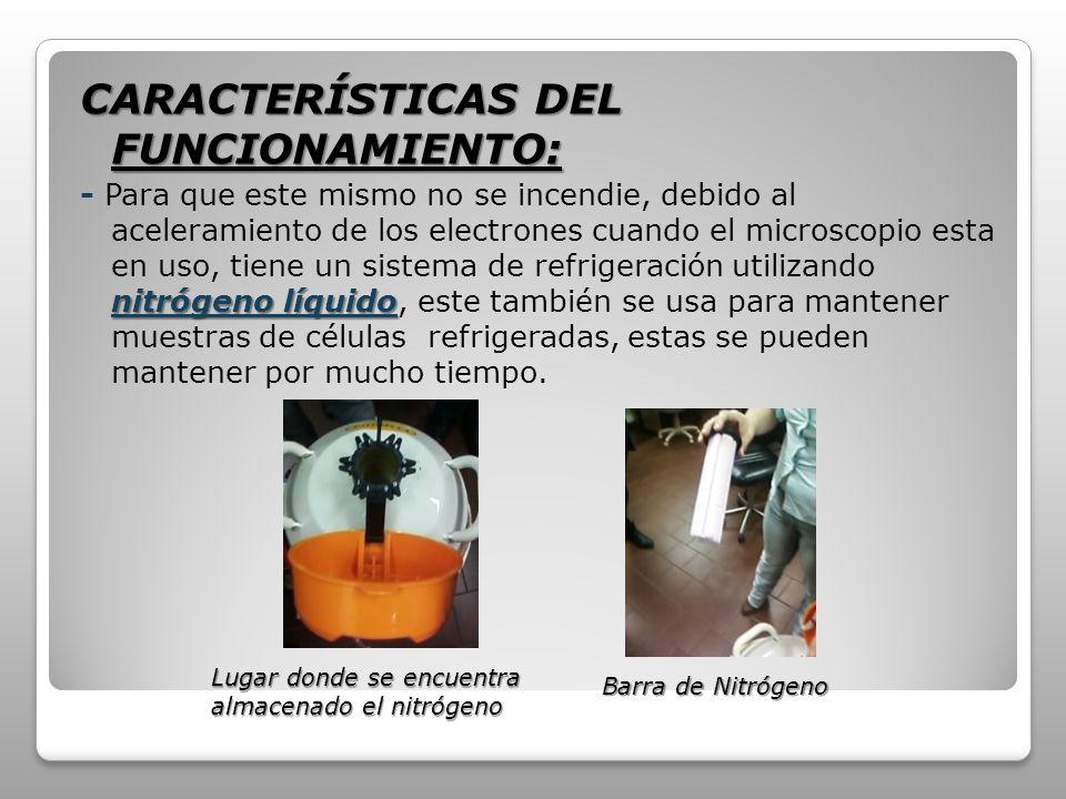 CARACTERÍSTICAS DEL FUNCIONAMIENTO: nitrógeno líquido - Para que este mismo no se incendie, debido al aceleramiento de los electrones cuando el micros
