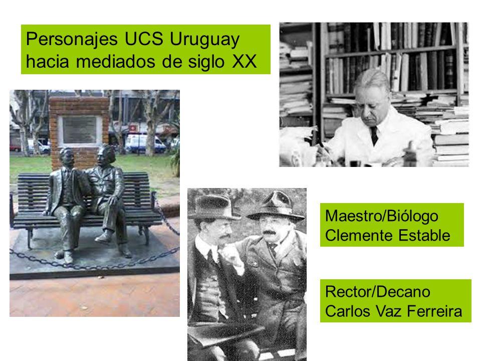Personajes UCS Uruguay hacia mediados de siglo XX Maestro/Biólogo Clemente Estable Rector/Decano Carlos Vaz Ferreira