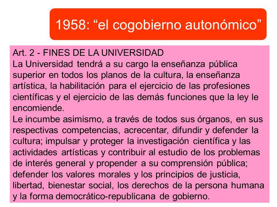 1958: el cogobierno autonómico Art. 2 - FINES DE LA UNIVERSIDAD La Universidad tendrá a su cargo la enseñanza pública superior en todos los planos de