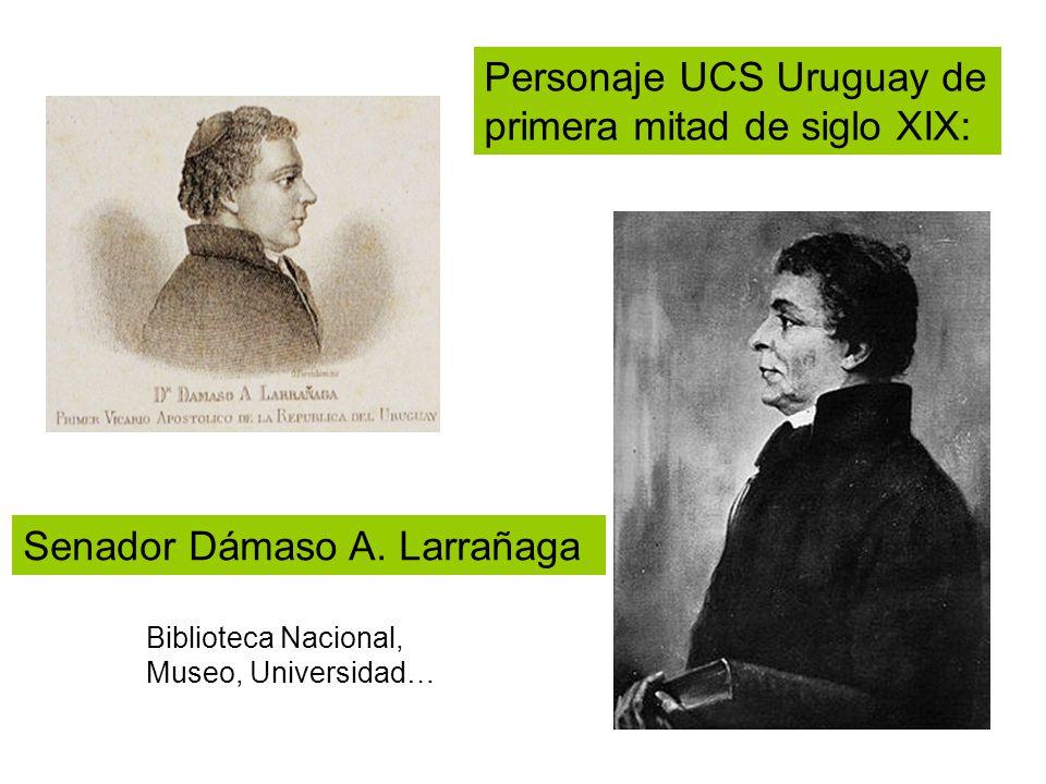 Personaje UCS Uruguay de primera mitad de siglo XIX: Biblioteca Nacional, Museo, Universidad… Senador Dámaso A.