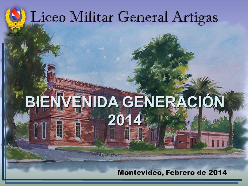 Liceo Militar General Artigas Montevideo, Febrero de 2014 BIENVENIDA GENERACIÓN 2014 Liceo Militar General Artigas