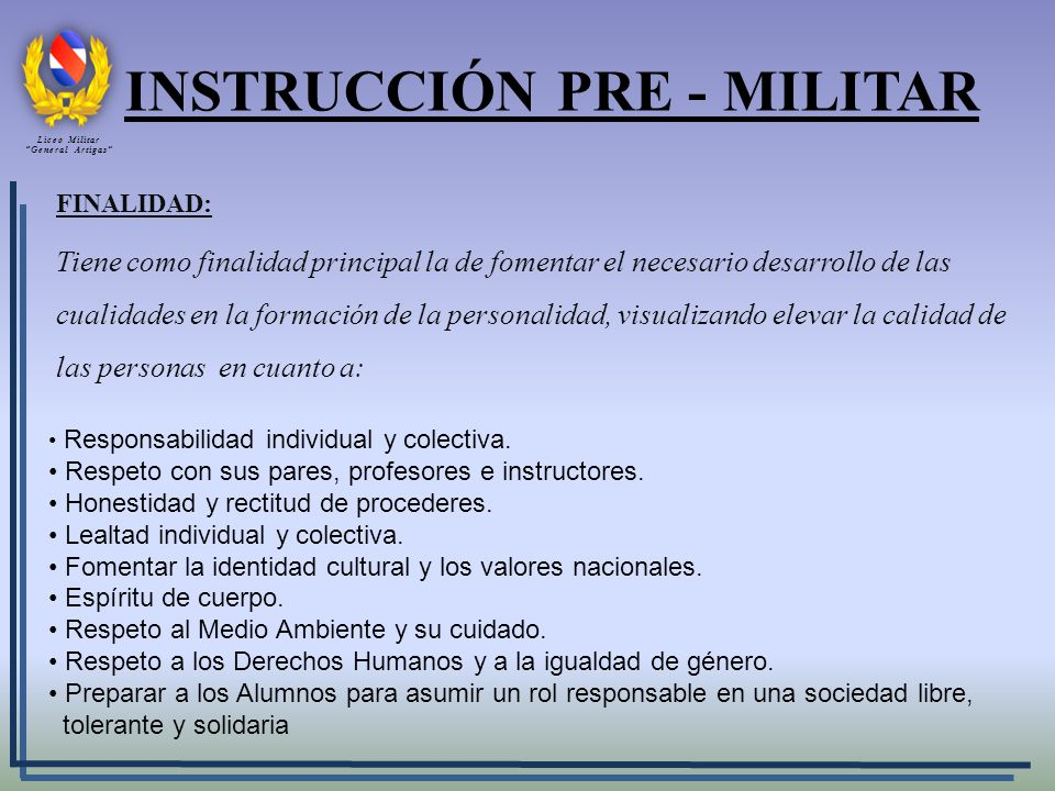 INSTRUCCIÓN PRE - MILITAR FINALIDAD: Tiene como finalidad principal la de fomentar el necesario desarrollo de las cualidades en la formación de la per