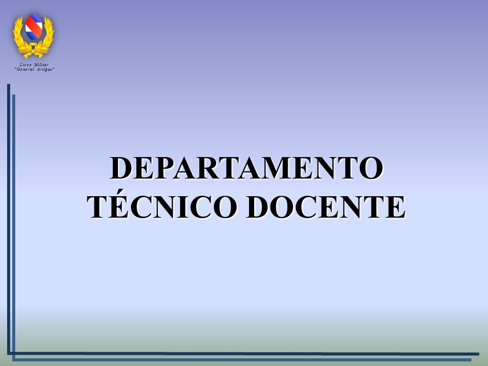 DEPARTAMENTO TÉCNICO DOCENTE Liceo Militar General Artigas